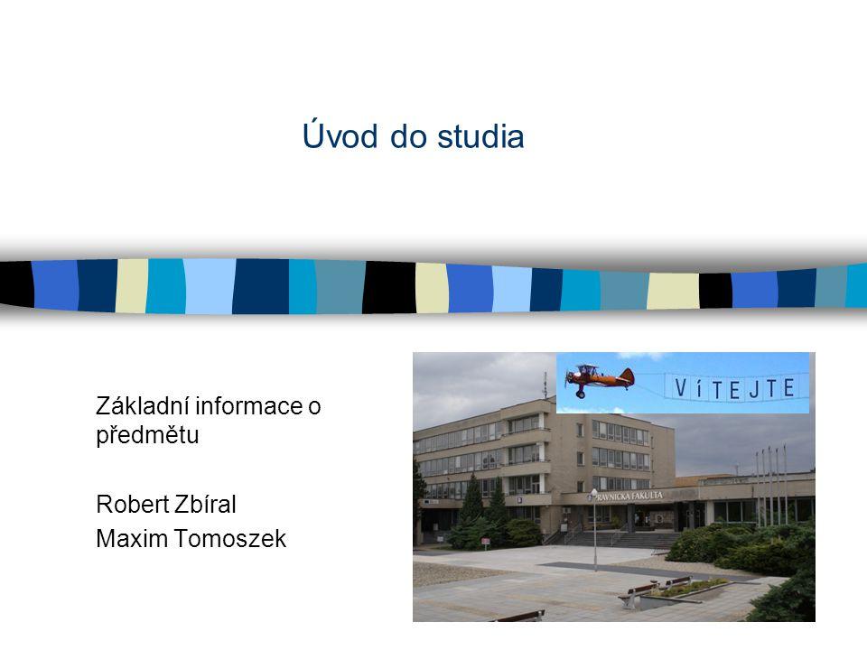 Úvod do studia Základní informace o předmětu Robert Zbíral Maxim Tomoszek