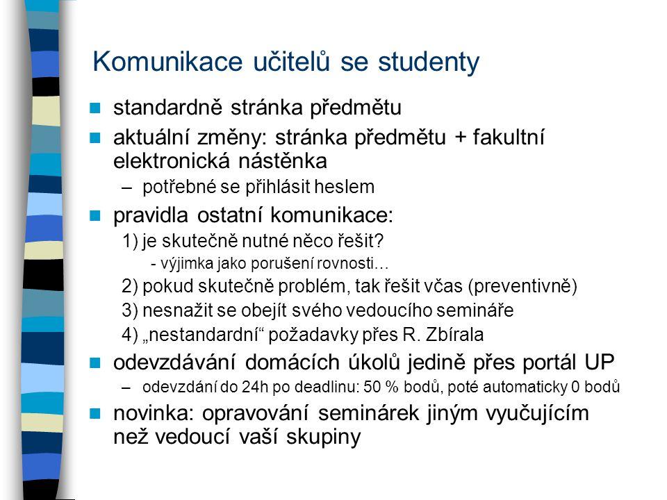 Komunikace učitelů se studenty standardně stránka předmětu aktuální změny: stránka předmětu + fakultní elektronická nástěnka –potřebné se přihlásit heslem pravidla ostatní komunikace: 1)je skutečně nutné něco řešit.