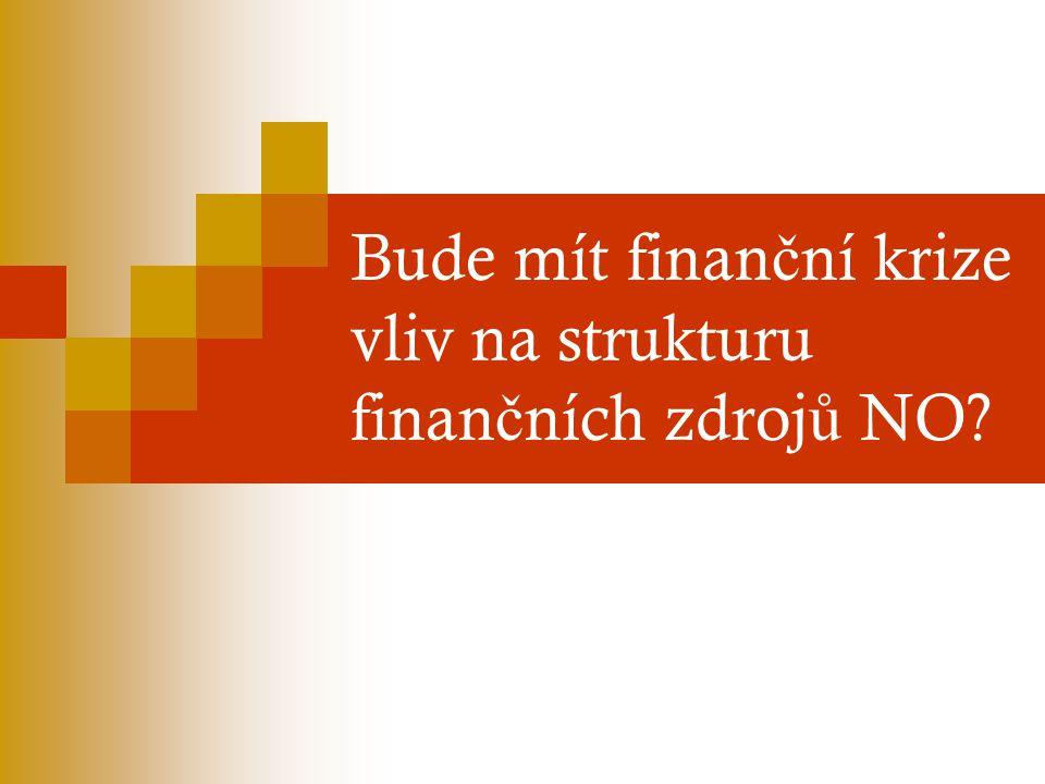 Bude mít finan č ní krize vliv na strukturu finan č ních zdroj ů NO?