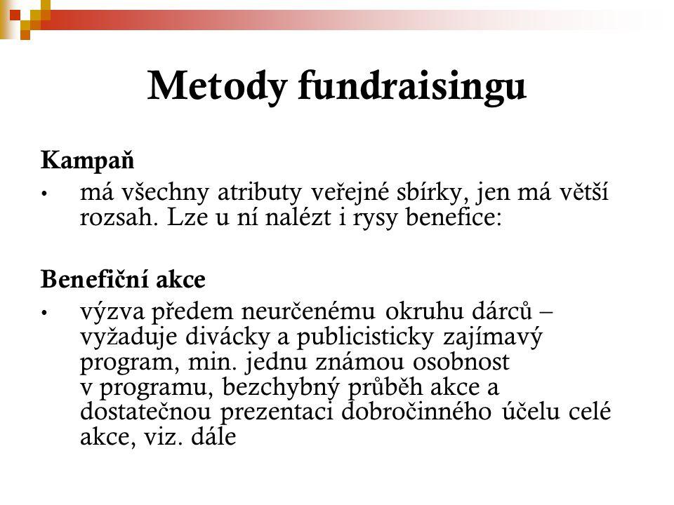 Metody fundraisingu Kampa ň má všechny atributy ve ř ejné sbírky, jen má v ě tší rozsah. Lze u ní nalézt i rysy benefice: Benefi č ní akce výzva p ř e