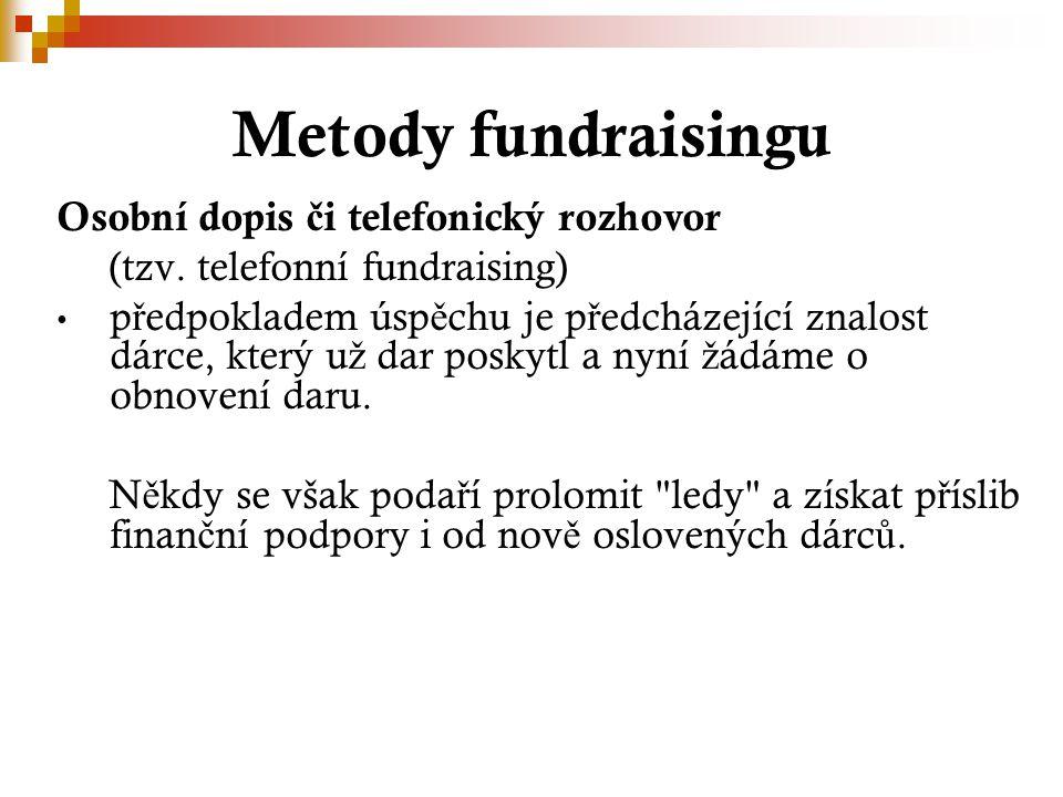 Metody fundraisingu Osobní dopis č i telefonický rozhovor (tzv. telefonní fundraising) p ř edpokladem úsp ě chu je p ř edcházející znalost dárce, kter