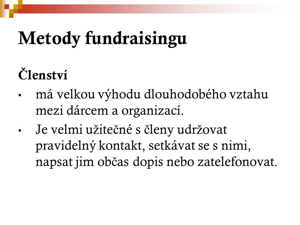 Metody fundraisingu Č lenství má velkou výhodu dlouhodobého vztahu mezi dárcem a organizací. Je velmi u ž ite č né s č leny udr ž ovat pravidelný kont