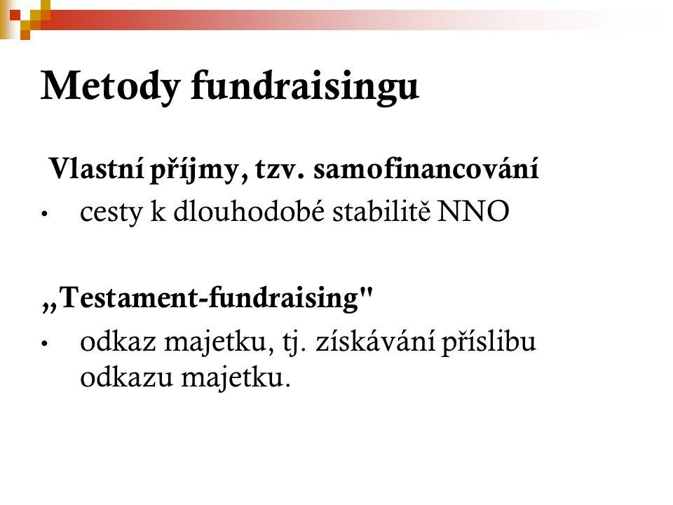 """Metody fundraisingu Vlastní p ř íjmy, tzv. samofinancování cesty k dlouhodobé stabilit ě NNO """"Testament-fundraising"""