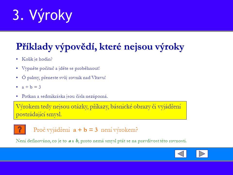 3. Výroky Příklady výpovědí, které nejsou výroky Kolik je hodin.