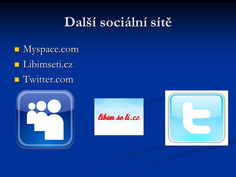 Další sociální sítě Myspace.com Myspace.com Libimseti.cz Libimseti.cz Twitter.com Twitter.com