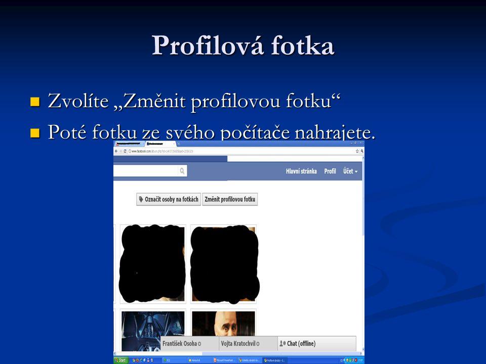 """Profilová fotka Zvolíte """"Změnit profilovou fotku Zvolíte """"Změnit profilovou fotku Poté fotku ze svého počítače nahrajete."""
