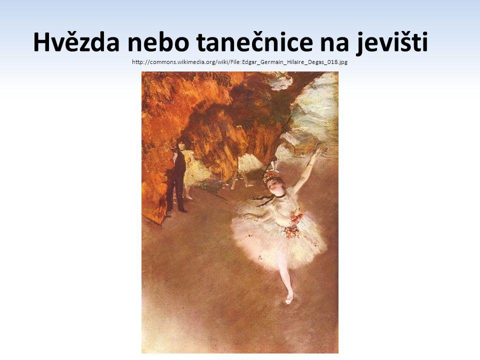 Hvězda nebo tanečnice na jevišti http://commons.wikimedia.org/wiki/File:Edgar_Germain_Hilaire_Degas_018.jpg