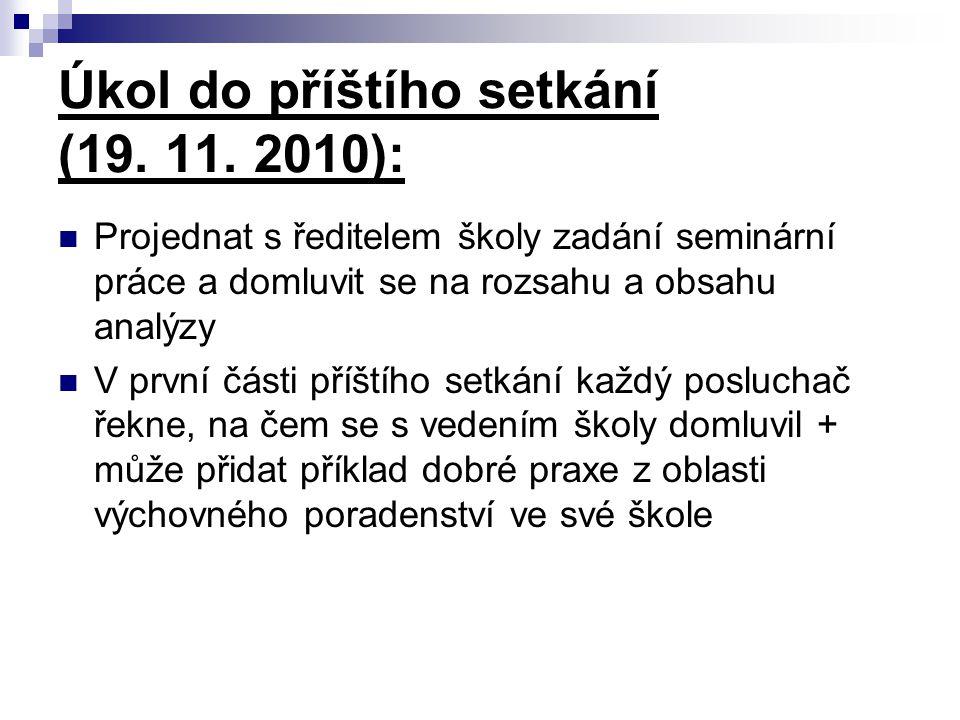 Úkol do příštího setkání (19. 11. 2010): Projednat s ředitelem školy zadání seminární práce a domluvit se na rozsahu a obsahu analýzy V první části př