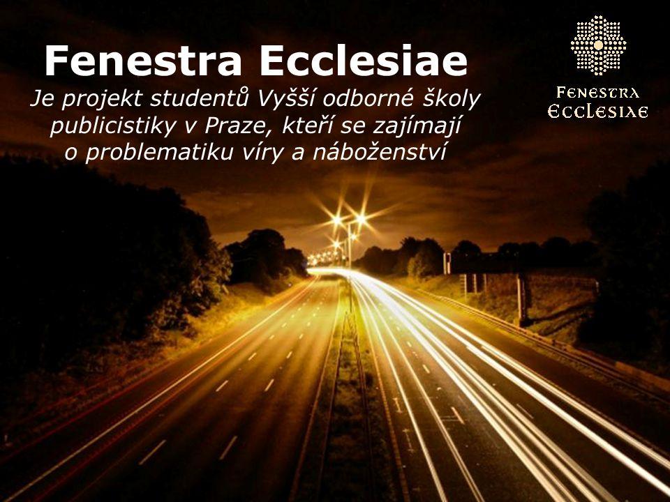 Page 2 Fenestra Ecclesiae Je projekt studentů Vyšší odborné školy publicistiky v Praze, kteří se zajímají o problematiku víry a náboženství