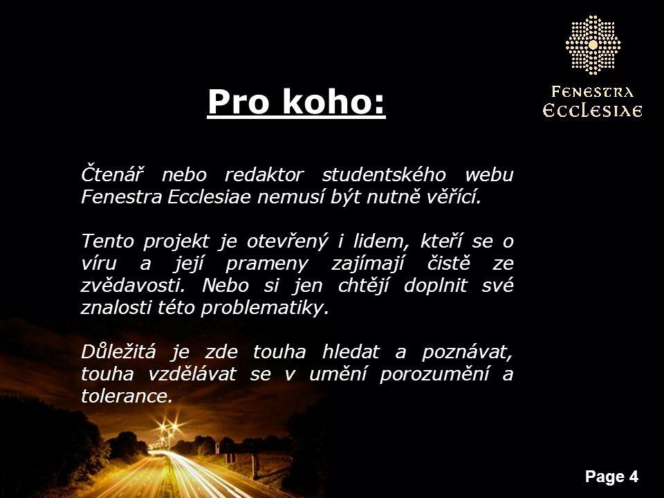 Page 4 Pro koho: Čtenář nebo redaktor studentského webu Fenestra Ecclesiae nemusí být nutně věřící. Tento projekt je otevřený i lidem, kteří se o víru