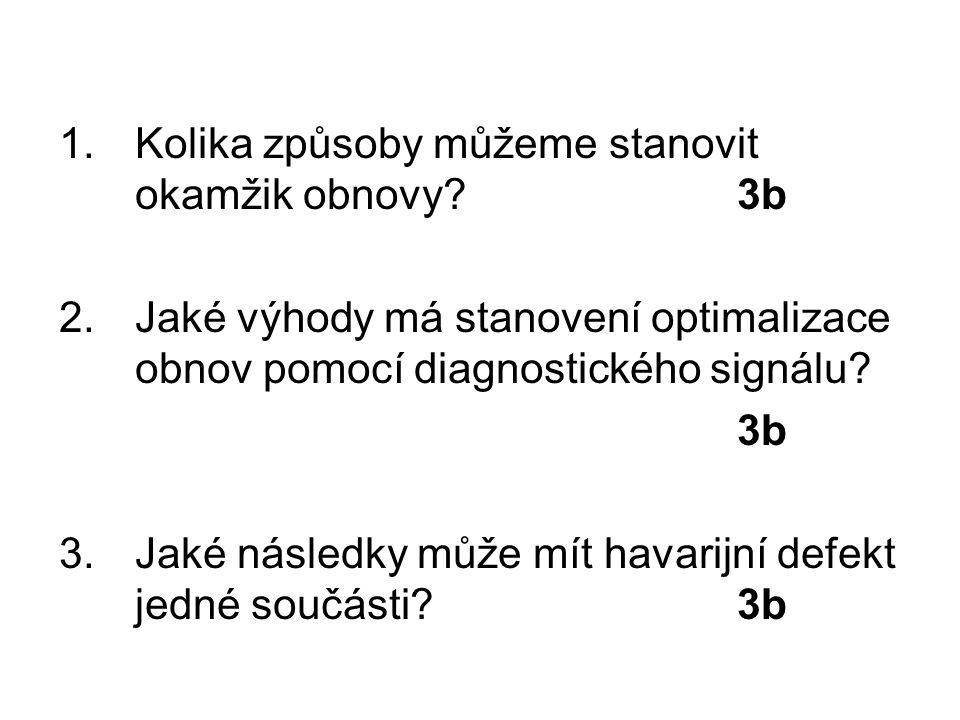 ŘEŠENÍ 1.otázka Okamžik obnovy můžeme stanovit třemi způsoby:  po vzniku poruchy  po dosažení plánované (standardní) doby provozu  po dosažení určité stanovené hodnoty diagnostického signálu 3b