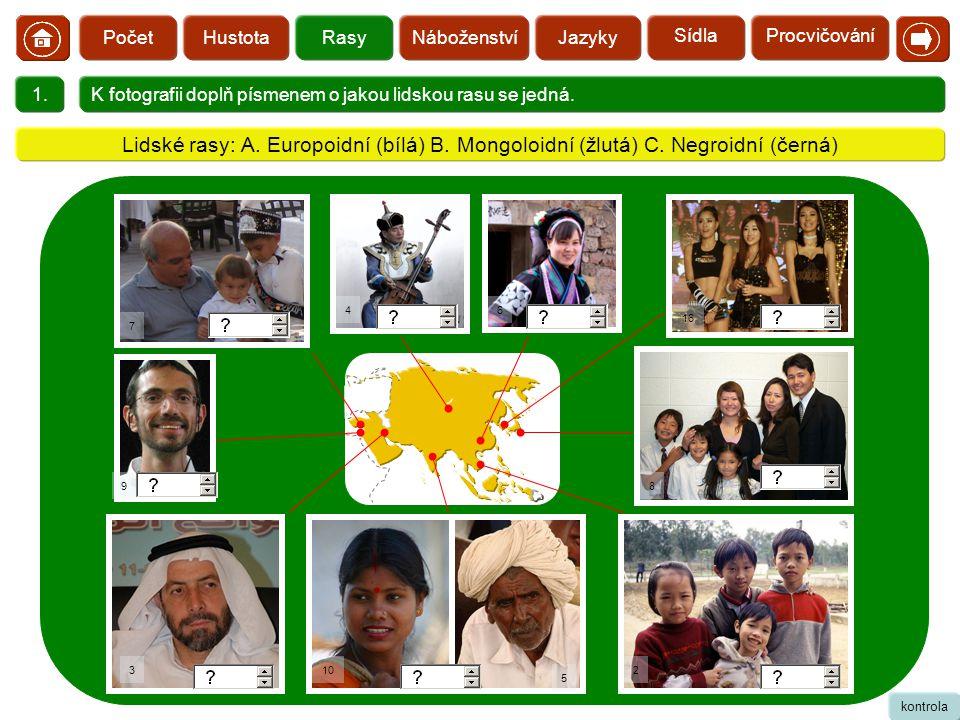  HustotaRasyNáboženstvíJazykyPočet 1.K fotografii doplň písmenem o jakou lidskou rasu se jedná. 7 10 16 5 2 8 64 9 3 kontrola Lidské rasy: A. Europoi