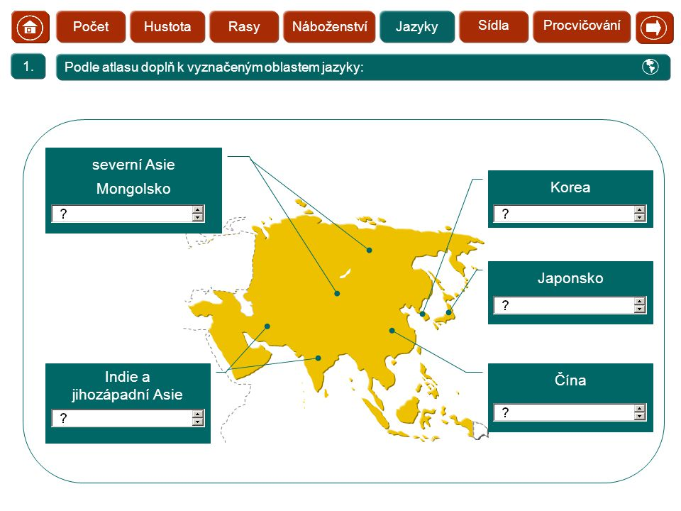 Podle atlasu doplň k vyznačeným oblastem jazyky: 1.  HustotaRasyNáboženstvíJazykyPočet Japonsko Korea Čína Indie a jihozápadní Asie severní Asie Mong