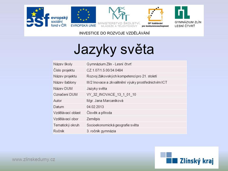 Jazyky světa www.zlinskedumy.cz Název školyGymnázium Zlín - Lesní čtvrť Číslo projektuCZ.1.07/1.5.00/34.0484 Název projektuRozvoj žákovských kompetencí pro 21.