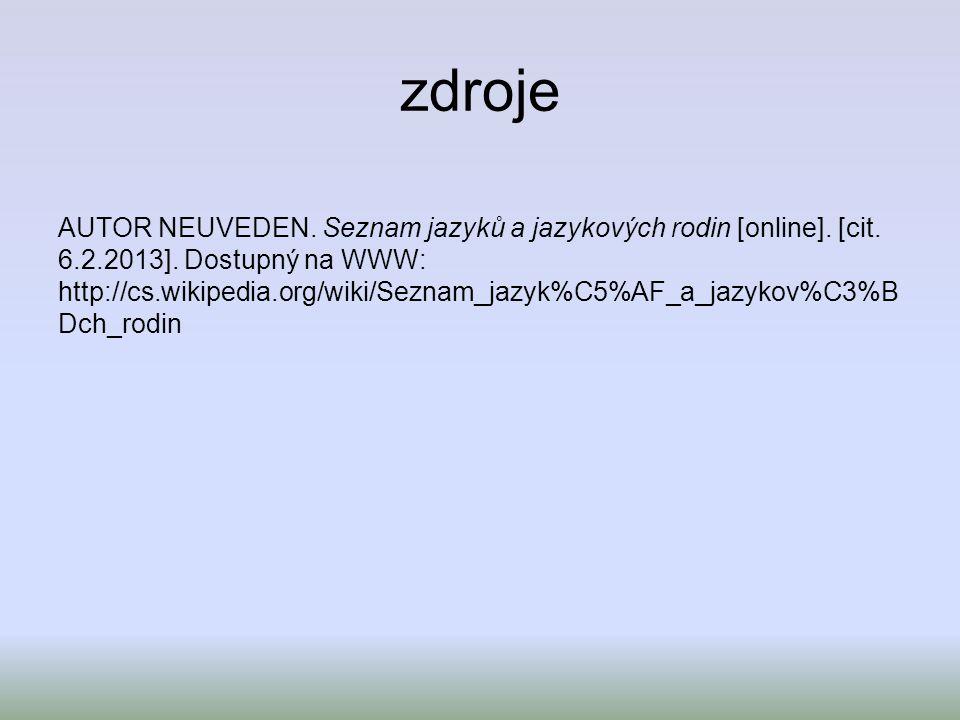 zdroje AUTOR NEUVEDEN. Seznam jazyků a jazykových rodin [online].