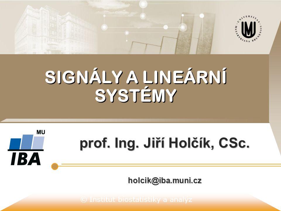 © Institut biostatistiky a analýz  harmonický signál je definován funkcí s(t) = C 1.cos(ω 1 t + φ 1 ), kde C 1 >0 je amplituda harmonického signálu ω 1 >0 je úhlový kmitočet h.s.