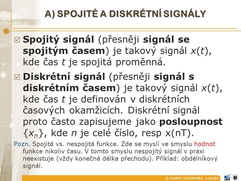© Institut biostatistiky a analýz A) SPOJITÉ A DISKRÉTNÍ SIGNÁLY  Spojitý signál (přesněji signál se spojitým časem) je takový signál x(t), kde čas t