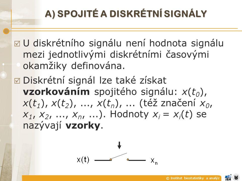 © Institut biostatistiky a analýz A) SPOJITÉ A DISKRÉTNÍ SIGNÁLY  U diskrétního signálu není hodnota signálu mezi jednotlivými diskrétními časovými o