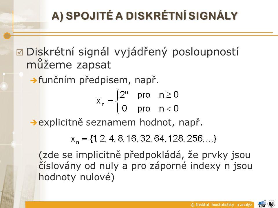 © Institut biostatistiky a analýz A) SPOJITÉ A DISKRÉTNÍ SIGNÁLY  explicitně seznamem hodnot, např. (zde se implicitně předpokládá, že prvky jsou čís