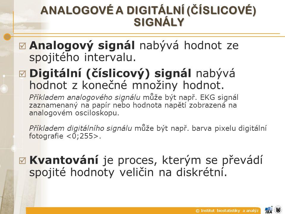 © Institut biostatistiky a analýz ANALOGOVÉ A DIGITÁLNÍ ( Č ÍSLICOVÉ) SIGNÁLY  Analogový signál nabývá hodnot ze spojitého intervalu.  Digitální (čí