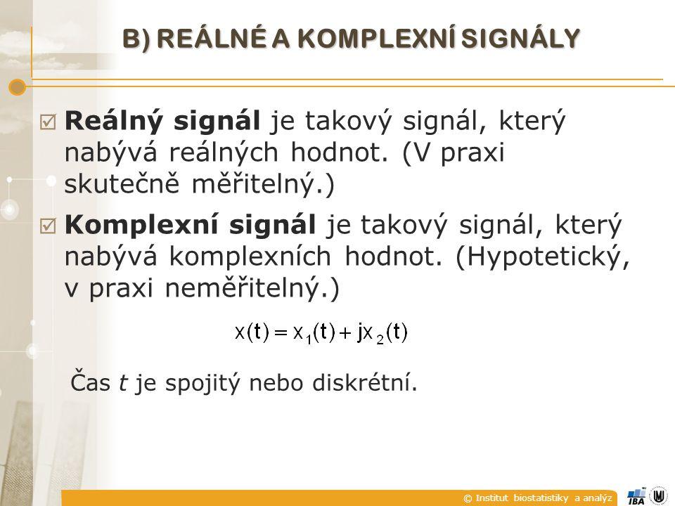 © Institut biostatistiky a analýz B) REÁLNÉ A KOMPLEXNÍ SIGNÁLY  Reálný signál je takový signál, který nabývá reálných hodnot. (V praxi skutečně měři
