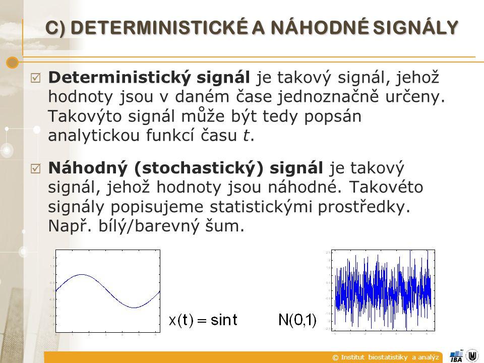 © Institut biostatistiky a analýz C) DETERMINISTICKÉ A NÁHODNÉ SIGNÁLY  Deterministický signál je takový signál, jehož hodnoty jsou v daném čase jedn