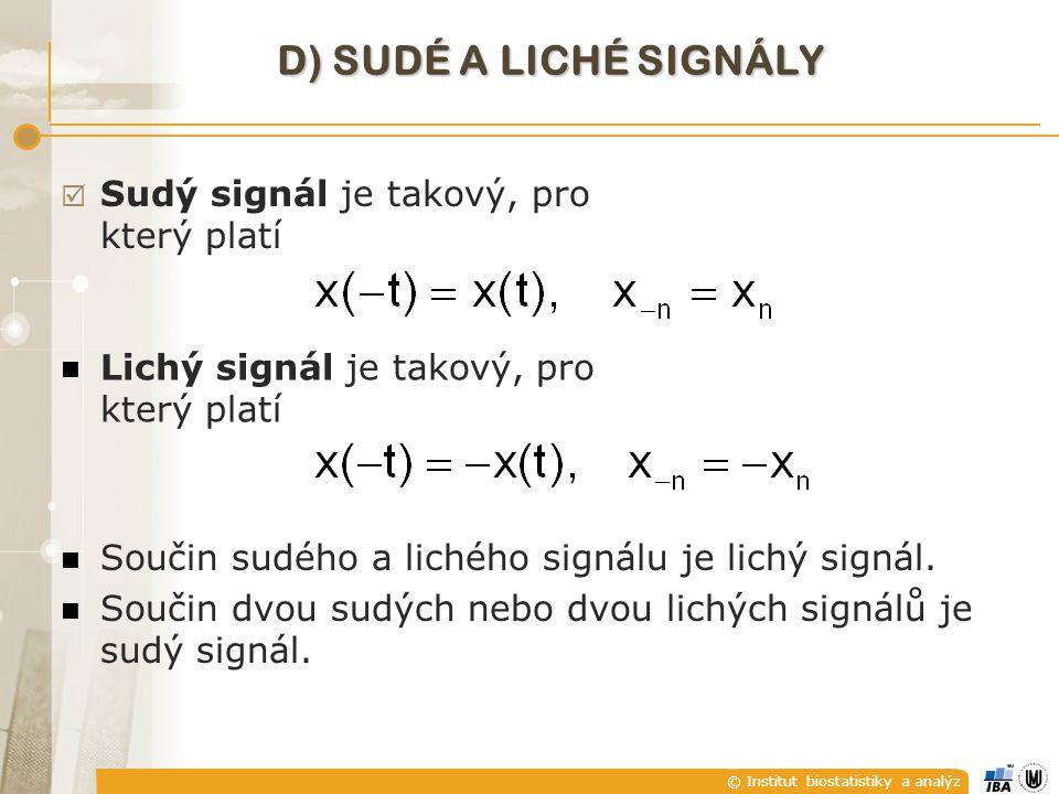 © Institut biostatistiky a analýz D) SUDÉ A LICHÉ SIGNÁLY  Sudý signál je takový, pro který platí Lichý signál je takový, pro který platí Součin sudé