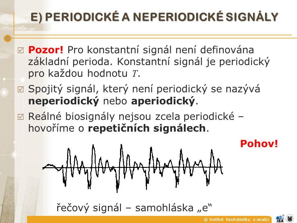 © Institut biostatistiky a analýz  Pozor! Pro konstantní signál není definována základní perioda. Konstantní signál je periodický pro každou hodnotu