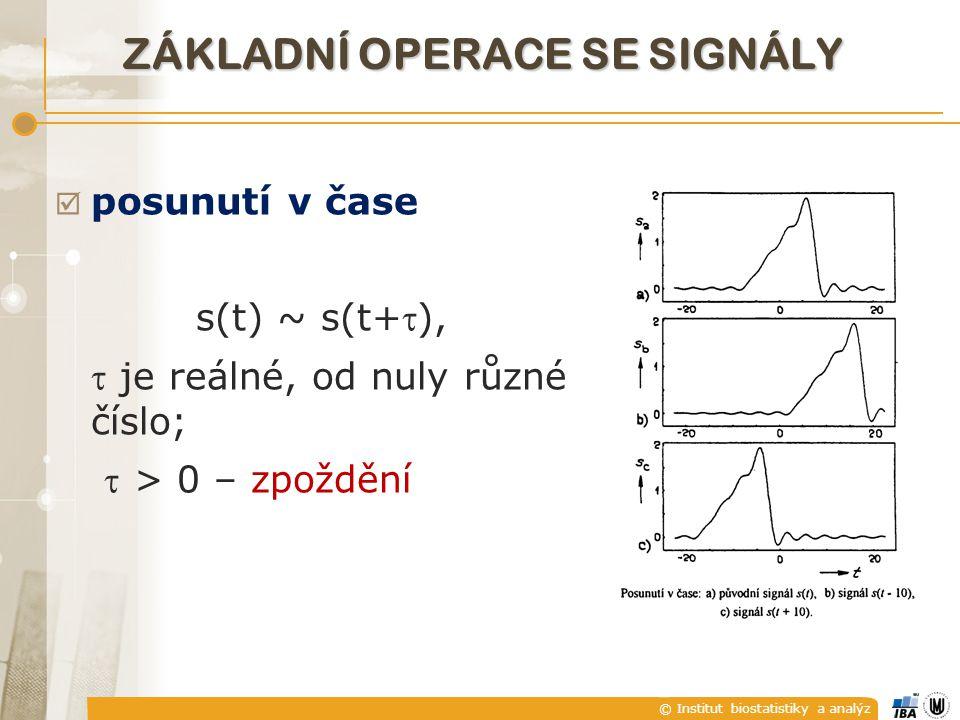 © Institut biostatistiky a analýz  posunutí v čase s(t) ~ s(t+),  je reálné, od nuly různé číslo;  > 0 – zpoždění ZÁKLADNÍ OPERACE SE SIGNÁLY