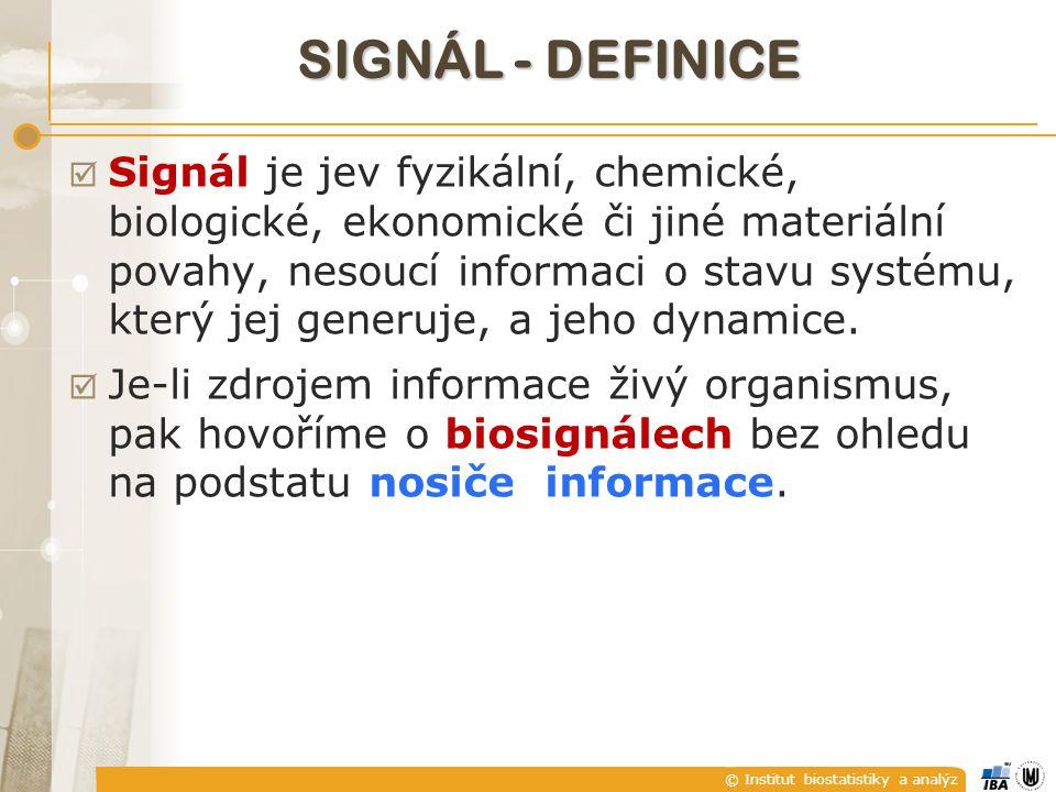 © Institut biostatistiky a analýz SIGNÁL - DEFINICE  Signál je jev fyzikální, chemické, biologické, ekonomické či jiné materiální povahy, nesoucí inf