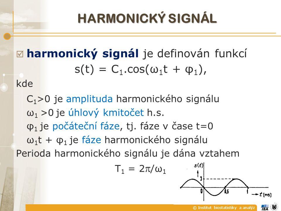© Institut biostatistiky a analýz  harmonický signál je definován funkcí s(t) = C 1.cos(ω 1 t + φ 1 ), kde C 1 >0 je amplituda harmonického signálu ω