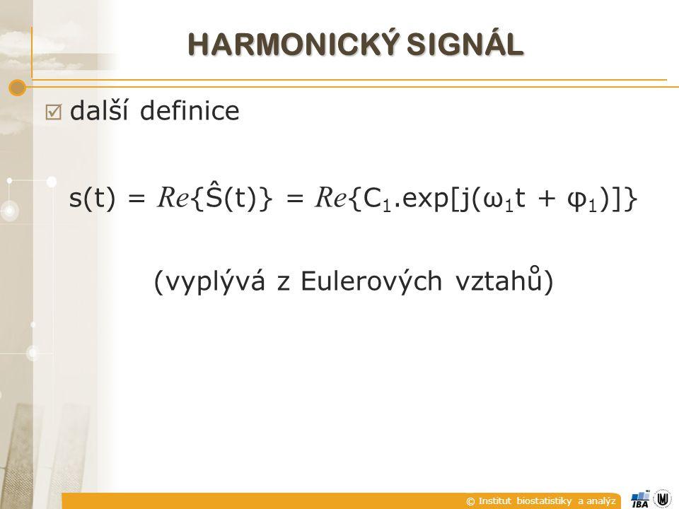 © Institut biostatistiky a analýz  další definice s(t) = Re {Ŝ(t)} = Re {C 1.exp[j(ω 1 t + φ 1 )]} (vyplývá z Eulerových vztahů) HARMONICKÝ SIGNÁL