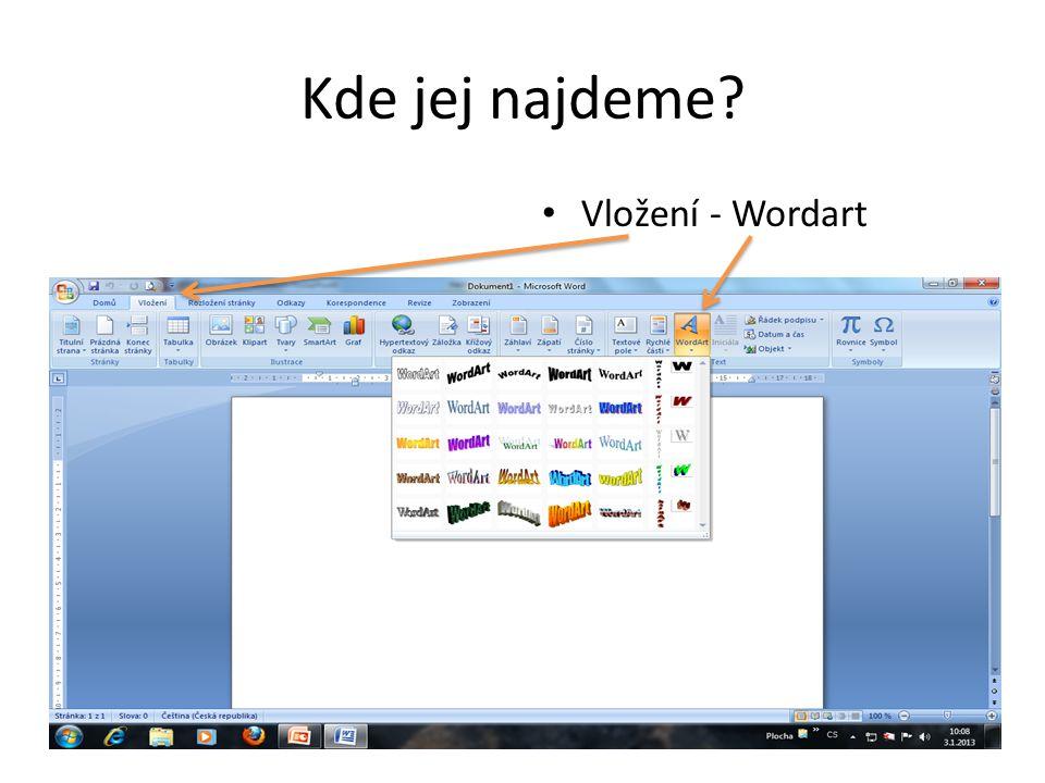 """Jak se s wordartem pracuje 1.Klikneme na Vložení – wordart, vybereme styl, který se nám líbí 2.Otevře se okno, místo """"Sem napiš text vložíme text, který chceme mít ozdobný 3.Pokud chceme vybereme jiný font písma nebo velikost 4.OK"""