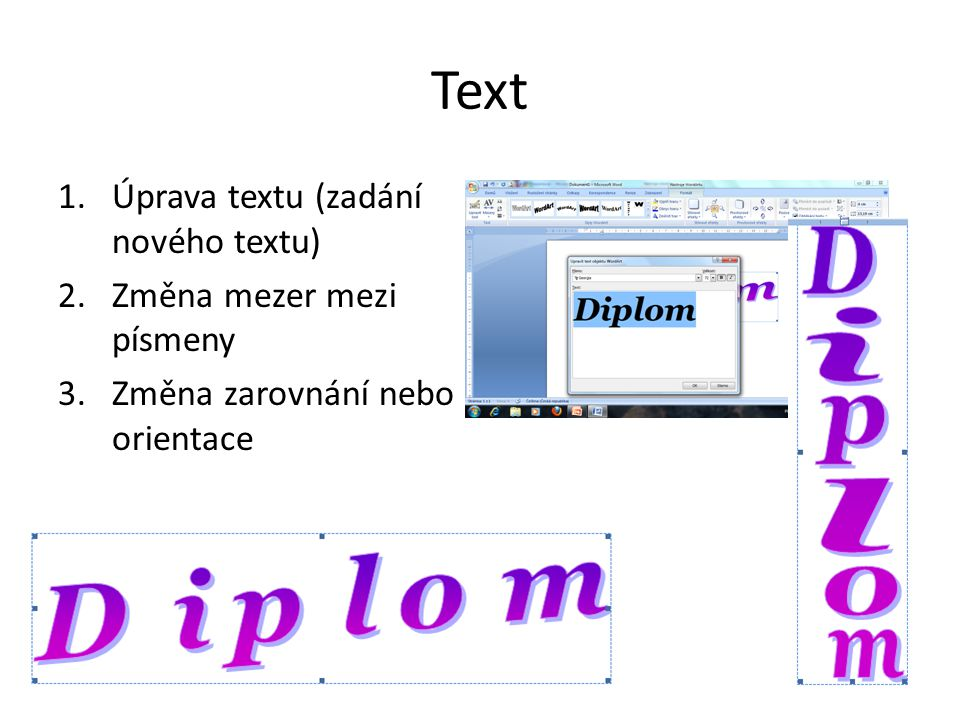 Text 1.Úprava textu (zadání nového textu) 2.Změna mezer mezi písmeny 3.Změna zarovnání nebo orientace