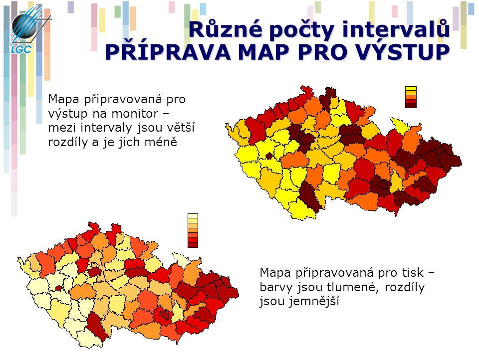 Různé počty intervalů PŘÍPRAVA MAP PRO VÝSTUP Mapa připravovaná pro výstup na monitor – mezi intervaly jsou větší rozdíly a je jich méně Mapa připravovaná pro tisk – barvy jsou tlumené, rozdíly jsou jemnější
