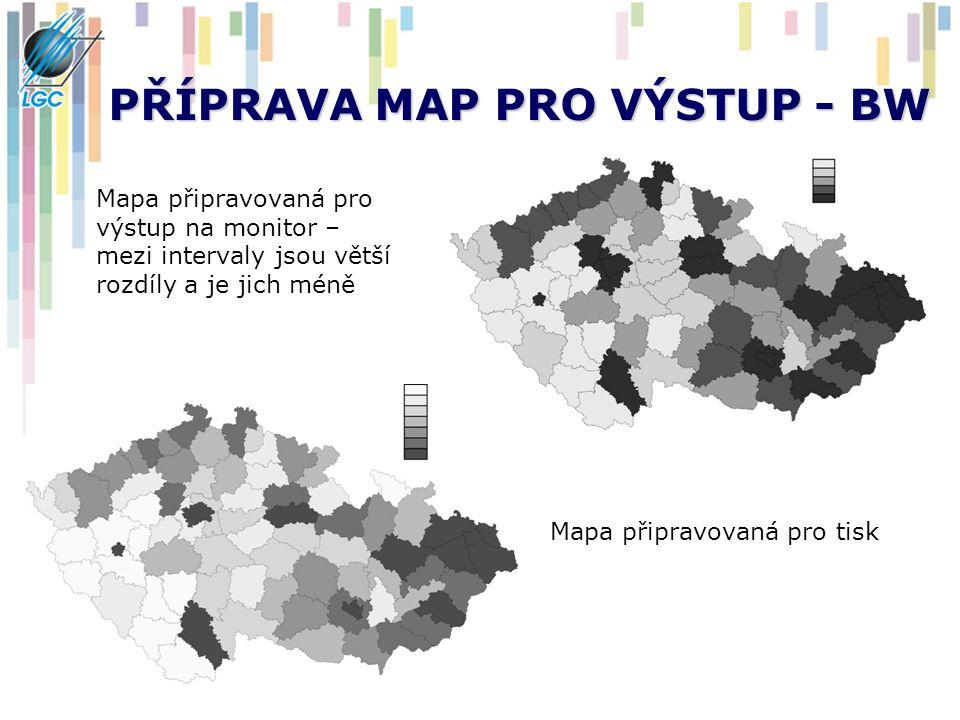 PŘÍPRAVA MAP PRO VÝSTUP - BW Mapa připravovaná pro výstup na monitor – mezi intervaly jsou větší rozdíly a je jich méně Mapa připravovaná pro tisk