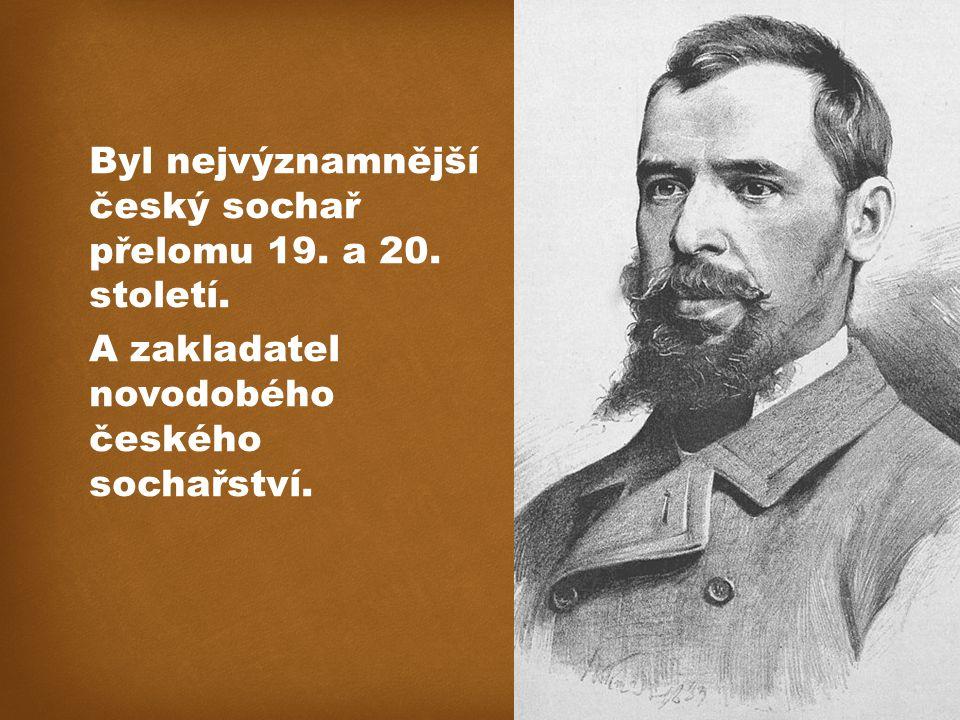 Byl nejvýznamnější český sochař přelomu 19. a 20.