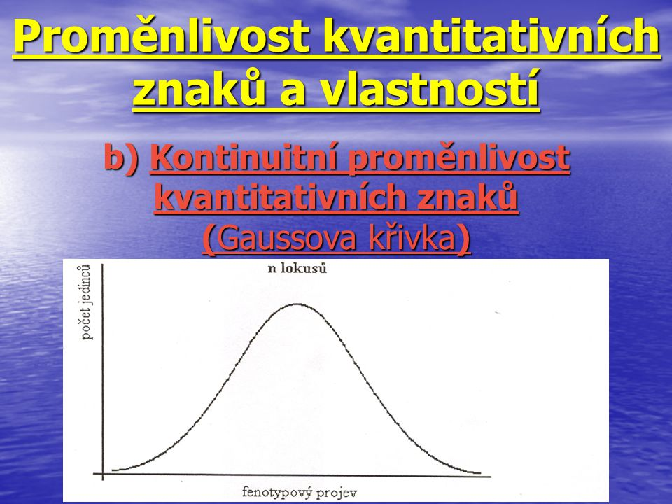 Proměnlivost kvantitativních znaků a vlastností b) Kontinuitní proměnlivost kvantitativních znaků (Gaussova křivka)