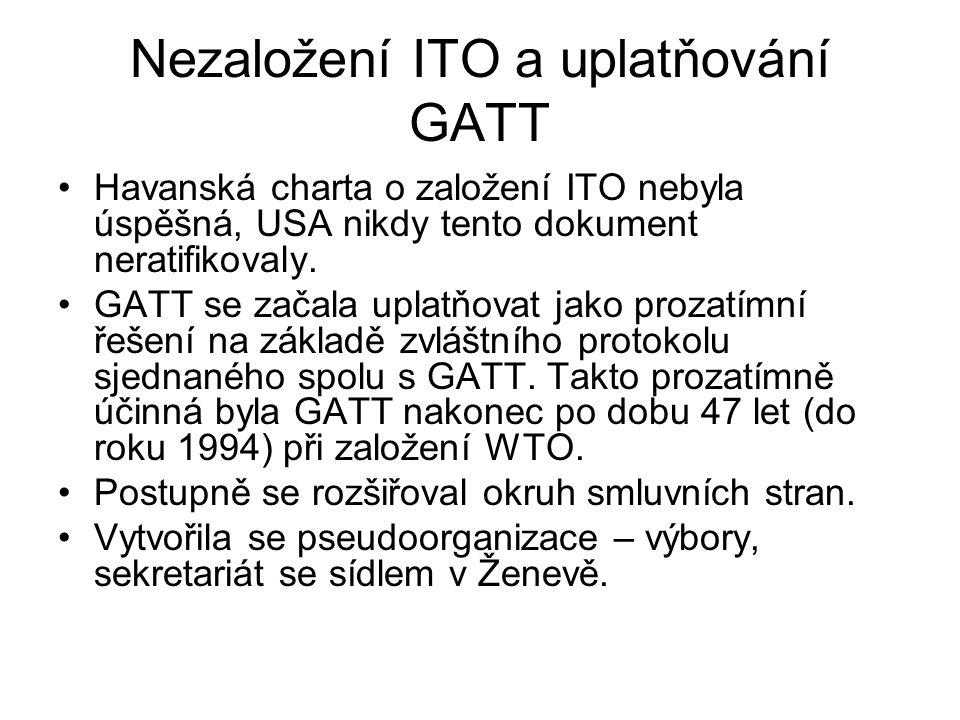 Nezaložení ITO a uplatňování GATT Havanská charta o založení ITO nebyla úspěšná, USA nikdy tento dokument neratifikovaly.