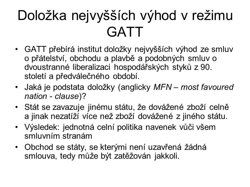 Doložka nejvyšších výhod v režimu GATT GATT přebírá institut doložky nejvyšších výhod ze smluv o přátelství, obchodu a plavbě a podobných smluv o dvoustranné liberalizaci hospodářských styků z 90.