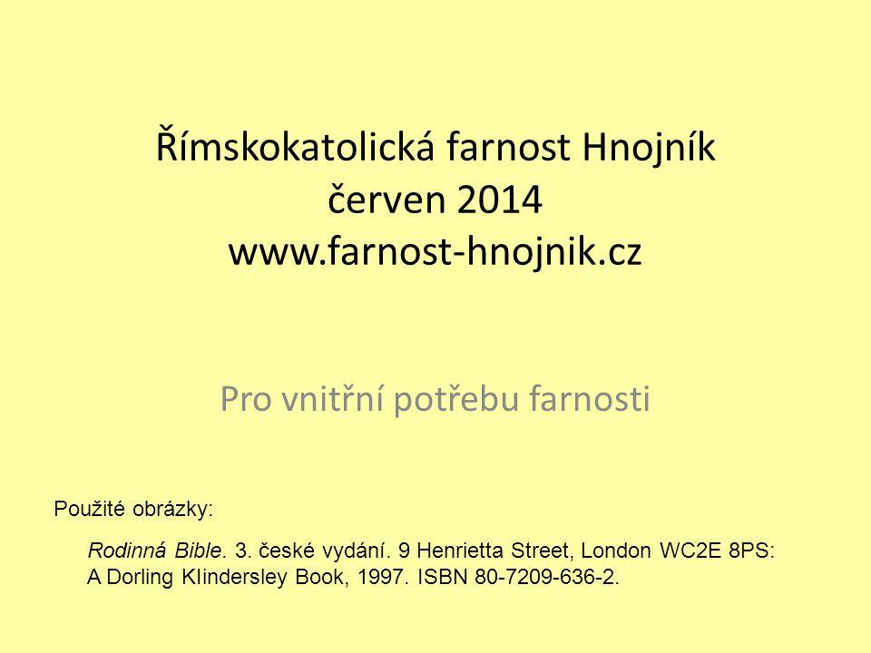 Římskokatolická farnost Hnojník červen 2014 www.farnost-hnojnik.cz Pro vnitřní potřebu farnosti Použité obrázky: Rodinná Bible. 3. české vydání. 9 Hen