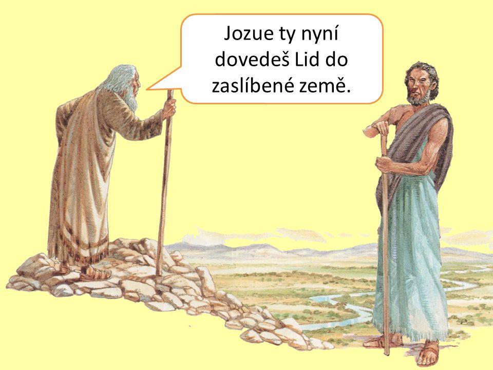 Jozue ty nyní dovedeš Lid do zaslíbené země.