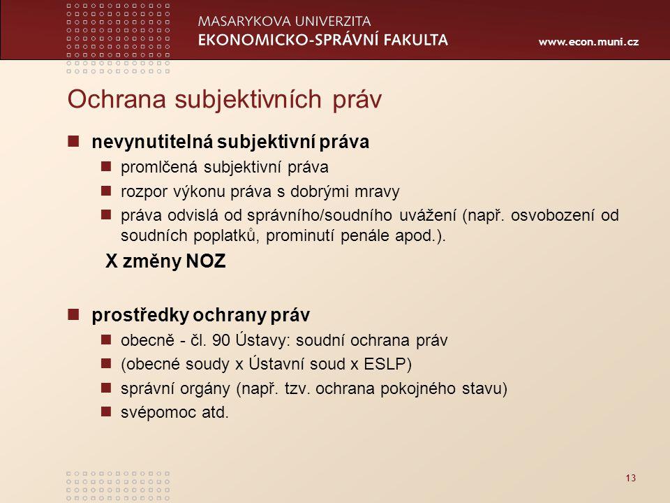 www.econ.muni.cz 13 Ochrana subjektivních práv nevynutitelná subjektivní práva promlčená subjektivní práva rozpor výkonu práva s dobrými mravy práva o
