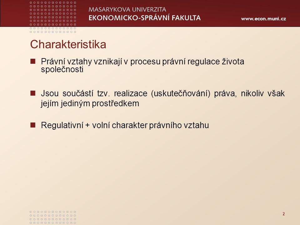 www.econ.muni.cz 2 Charakteristika Právní vztahy vznikají v procesu právní regulace života společnosti Jsou součástí tzv. realizace (uskutečňování) pr