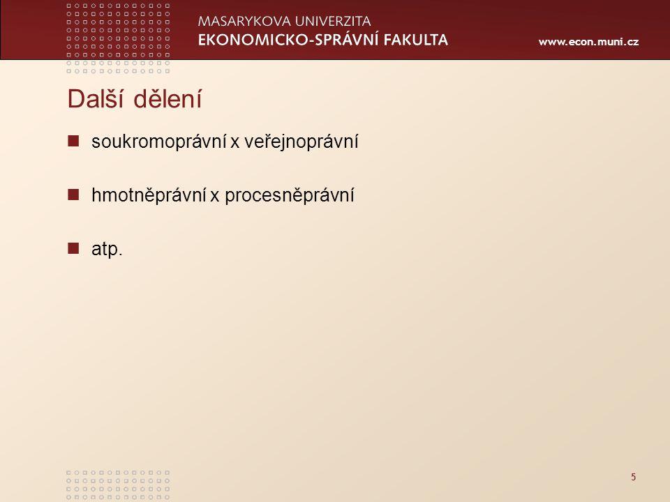www.econ.muni.cz 5 Další dělení soukromoprávní x veřejnoprávní hmotněprávní x procesněprávní atp.