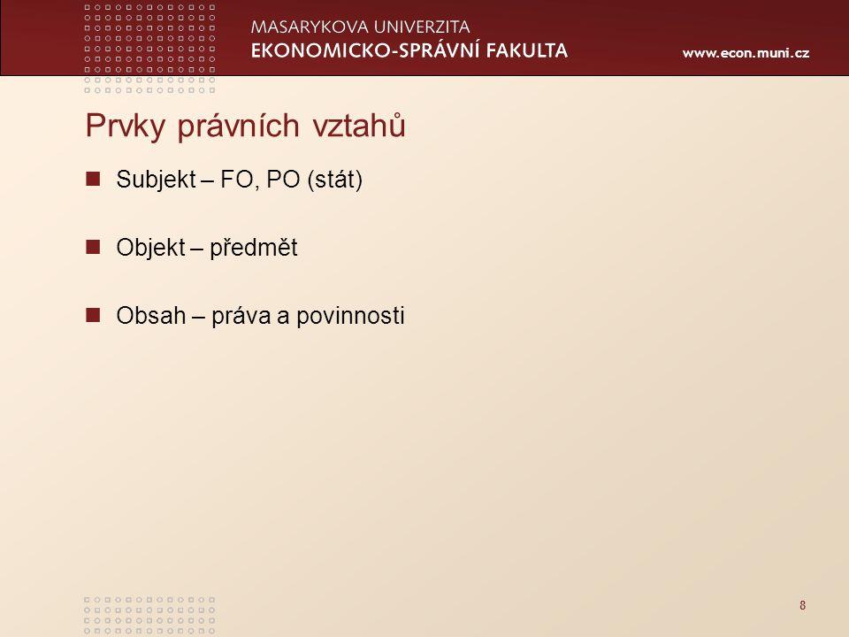 www.econ.muni.cz Subjekt FO, PO, stát minimálně dva (a více) charakteristika: právní subjektivita způsobilost k právním/protiprávním úkonům X NOZ – právní osobnost, svéprávnost Označení subjektů Oprávněný x povinný Věřitel x dlužník Podle smluvního typu 9