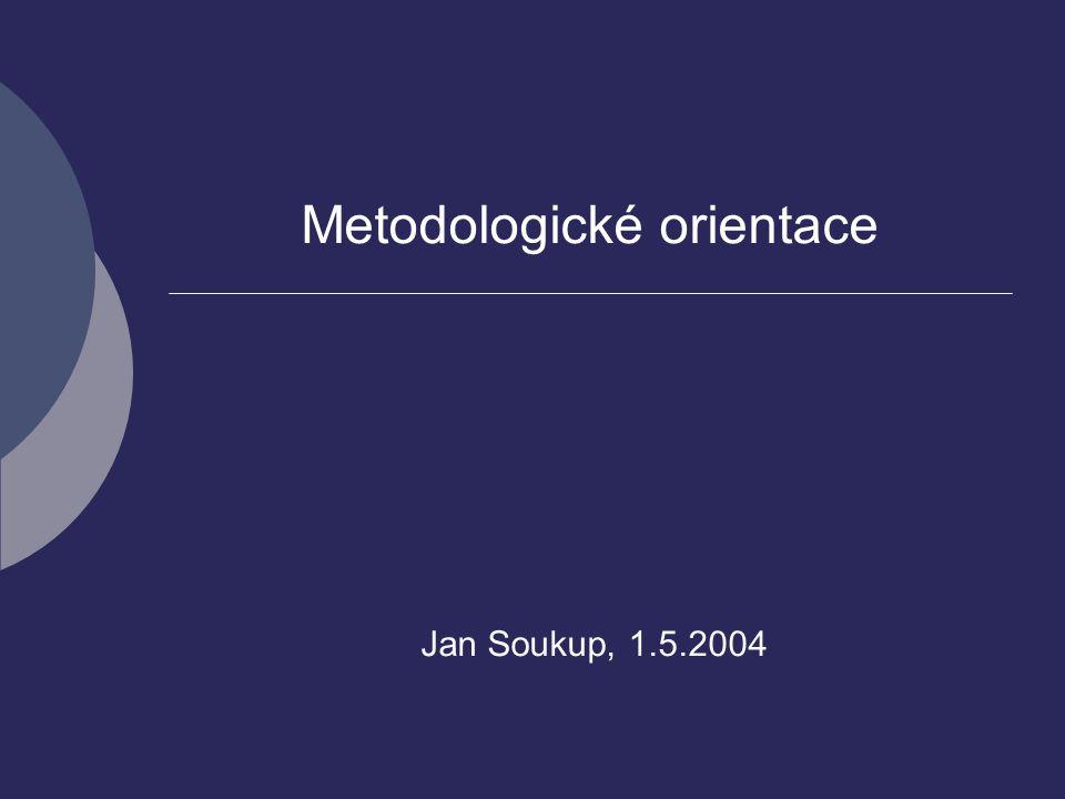 Metodologické orientace Jan Soukup, 1.5.2004