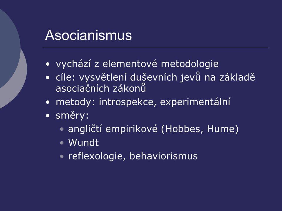 Asocianismus vychází z elementové metodologie cíle: vysvětlení duševních jevů na základě asociačních zákonů metody: introspekce, experimentální směry: