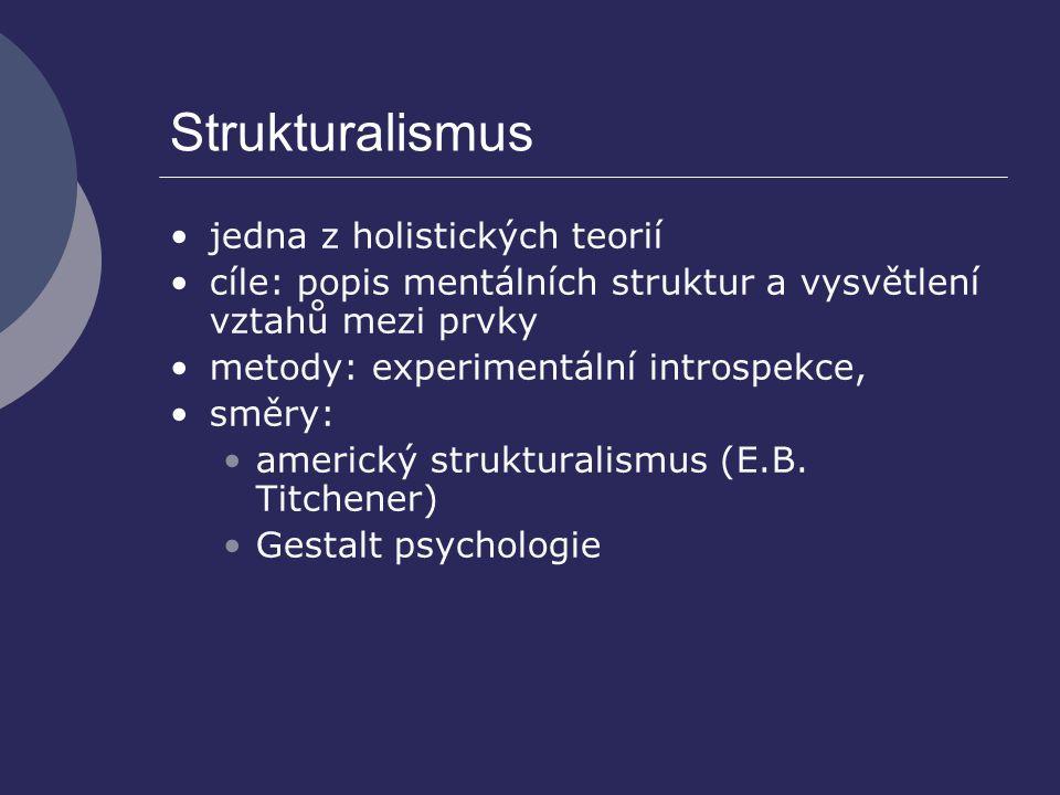 Strukturalismus jedna z holistických teorií cíle: popis mentálních struktur a vysvětlení vztahů mezi prvky metody: experimentální introspekce, směry: