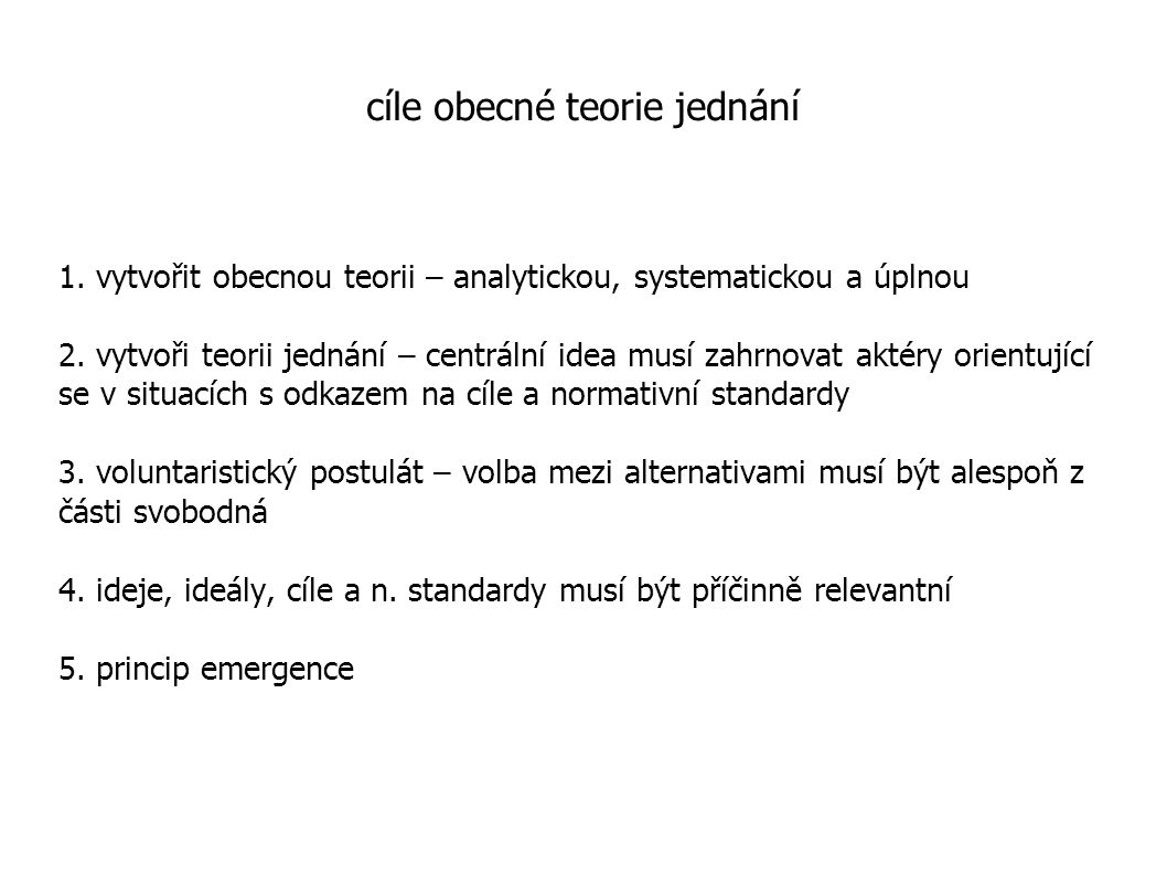 cíle obecné teorie jednání 1.vytvořit obecnou teorii – analytickou, systematickou a úplnou 2.